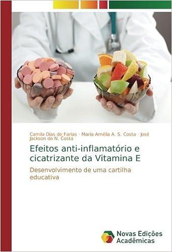 Efeitos anti-inflamatório e cicatrizante da Vitamina E: Desenvolvimento de uma cartilha educativa (Portuguese Edition): Camila Dias de Farias, Maria Amélia ...