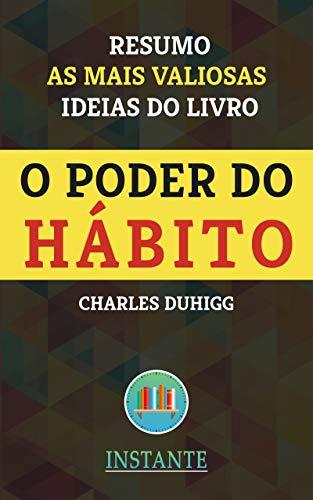 O Poder do Hábito - Charles Duhigg: Resumo das ideias mais valiosas do livro de maneira prática, enriquecedora e descomplicada.