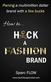How to Hack a Fashion Brand: Pwning a multimillion dollar brand with a few bucks (Hacking the planet Book 2)