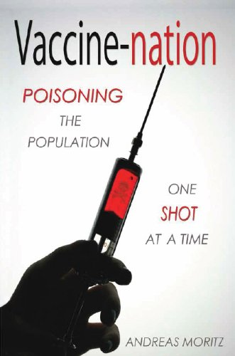 Vaccine-nation: Poisoning the Population, One Shot at a Time by [Moritz, Andreas]