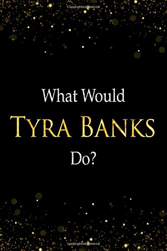 What Would Tyra Banks Do?: Tyra Banks Designer Notebook PDF