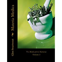 Materia Medica: Vis Medicatrix Naturae, Volume I (Accelerated Self Healing Book 1)