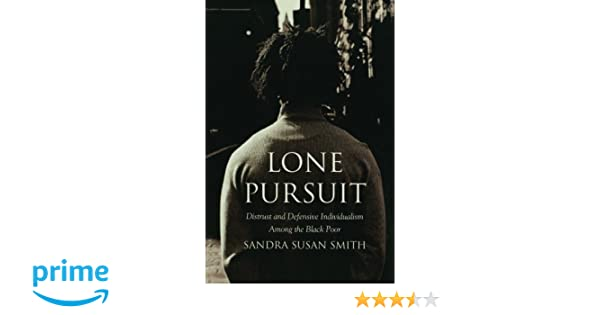 Distrust and Defensive Individualism Among the Black Poor Lone Pursuit