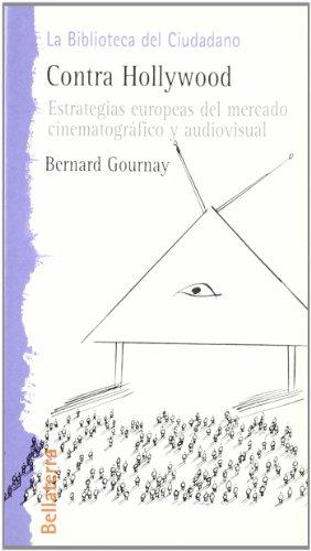 Descargar Libro Contra Hollywood. Estrategias Europeas Del Mercado Cinematografico Y A Bernanrd Gournay