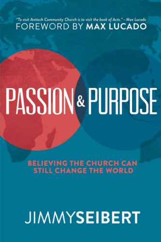 Passion & Purpose: Believing the Church Can Still Change the World by [Seibert, Jimmy]