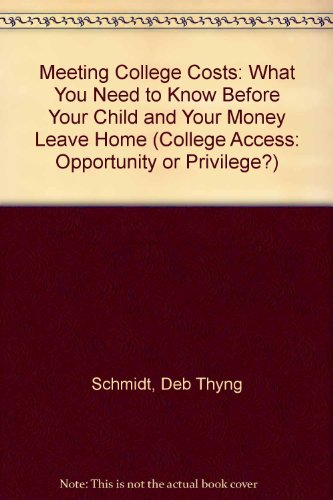 Meeting College Costs: What You Need To Know Before Your Child And Your Money Leave Home 2005 Edition (College Access: Opportunity or Privilege?)