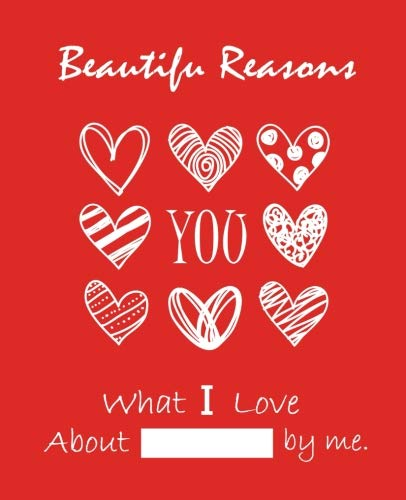 Beautiful Reasons What I Love About You by Me: Fill In The Blank Journal, Why I Love You, Captivated By You, Very Valentine, Happy Valentine's Day, (7.5 x 9.25 inch) (Volume 3)