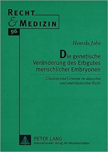 Book Die Genetische Veraenderung Des Erbgutes Menschlicher Embryonen: Chancen Und Grenzen Im Deutschen Und Amerikanischen Recht (Recht & Medizin)