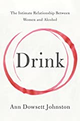 In Drink: The Intimate Relationship Between Women and Alcohol, award-winning journalist Anne Dowsett Johnston combines in-depth research with her own personal story of recovery, and delivers a groundbreaking examination of a shocking y...