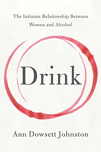 Drink: The Intimate Relationship Between Women and Alcohol [Ann Dowsett Johnston] (Tapa Blanda)
