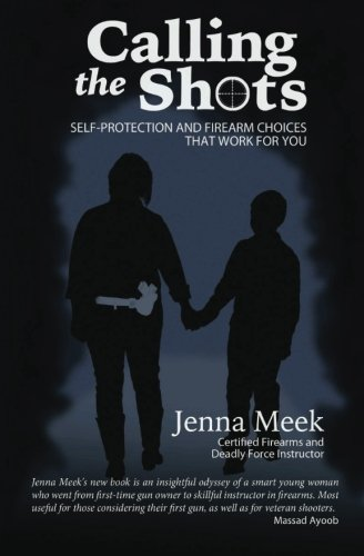 Calling The Shots: Self-Protection And Firearm Choices That Work For You