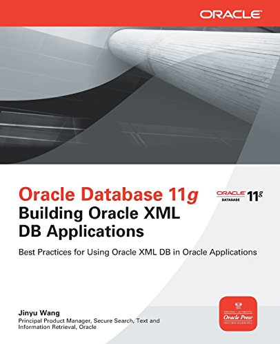 Oracle Database 11g Building Oracle XML DB Applications (Oracle Press) by McGraw-Hill Education