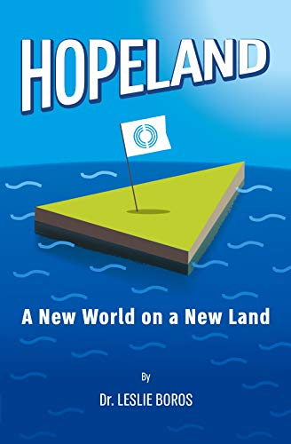 HOPELAND: A New World on a New Land by Dr. Leslie Boros