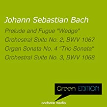 """Green Edition - Bach: Prelude and Fugue """"Wedge"""" & Orchestral Suites Nos. 2 & 3"""