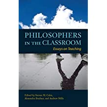 Philosophers in the Classroom: Essays on Teaching (English Edition)
