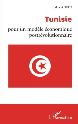 Tunisie : pour un modèle économique postrévolutionnaire (French Edition)