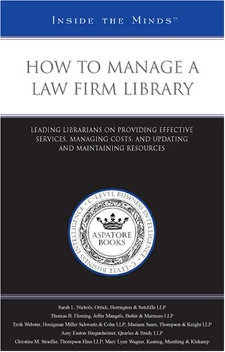 How to Manage a Law Firm Library: Leading Librarians on Providing Effective Services, Managing Costs, and Updating and Maintaining Resources (Inside the Minds)