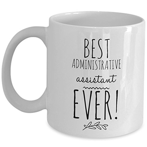 Best Administrative Assistant Ever Coffee Mug - Funny Admin Office Professional Gifts Happy Day As Seen On Tshirt Cute Sarcastic Sarcasm Gift For Coworker Employee Appreciation Tea Cup Mugs