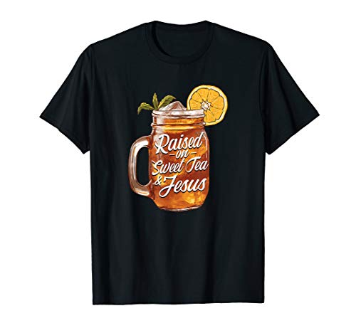 Southerners Raised on Sweet Tea and Jesus and Country Music T-Shirt