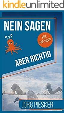 Nein Sagen - Aber richtig - Für Anfänger: Sich behaupten ohne Krieg (Jörg Piesker Ratgeber 2) (German Edition)