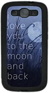I Love You To The Moon And back Characteristic Quote Theme Hard Back Cover Case For Samsung Galaxy i9300 S3 TPU Material by mcsharks