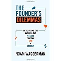 The Founder's Dilemmas: Anticipating and Avoiding the Pitfalls That Can Sink a Startup (The Kauffman Foundation Series…