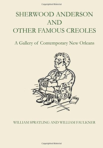 Sherwood Anderson And Other Famous Creoles: A Gallery Of Contemporary New Orleans