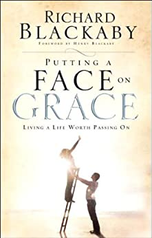Putting a Face on Grace: Living a Life Worth Passing On by [Blackaby, Richard]