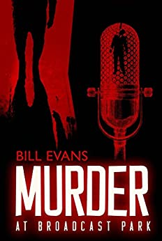 Murder at Broadcast Park (THE BROADCAST MURDER SERIES) by [Evans, Bill]