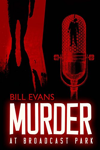Broadcast Series - Murder at Broadcast Park (THE BROADCAST MURDER SERIES Book 1)