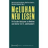 McLuhan neu lesen: Kritische Analysen zu Medien und Kultur im 21. Jahrhundert (Kultur- und Medientheorie)