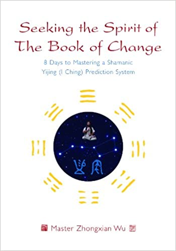 ?WORK? Seeking The Spirit Of The Book Of Change: 8 Days To Mastering A Shamanic Yijing (I Ching) Prediction System. Probably Centre oferta latest dices