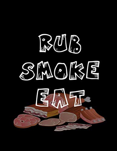 """Rub Smoke Eat: Barbecue Smoker's Log Book BBQ Smoker Recipe Journal Meat Smoking Notebook with Grill Prep Notes, Smoker Time Log , Cooking Results (107 pages, 8.5""""x11"""") by Dotty Mills"""