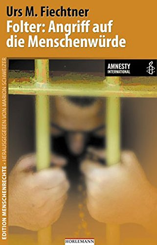 Folter: Angriff auf die Menschenwürde: In Zusammenarbeit mit Amnesty International (Edition Menschenrechte)