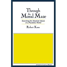 Through the Moral Maze: Searching for Absolute Values in a Pluralistic World: Searching for Absolute Values in a Pluralistic World