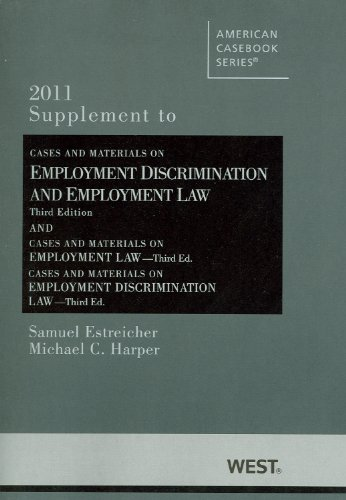 Cases and Materials on Employment Discrimination and Employment Law, 3d, Summer 2011 Supplement (American Casebooks)