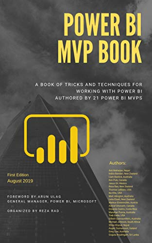 Power BI MVP Book: A book of tricks and techniques for working with Power BI por Reza Rad,Anil Maharjan,Indira Bandari,Jesus Gil,Thomas LeBlanc,Ike Ellis,Leila Etaati,Markus Ehrenmüller,Ashraf Ghonaim,Eduardo Castro,Manohar Punna,Michael Johnson,Shree Khanal,Asgeir Gunnarsson,Greg Low,Gogula Aryalingam