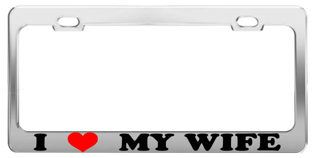 I Love My Wife License Plate Frame Tag Holder