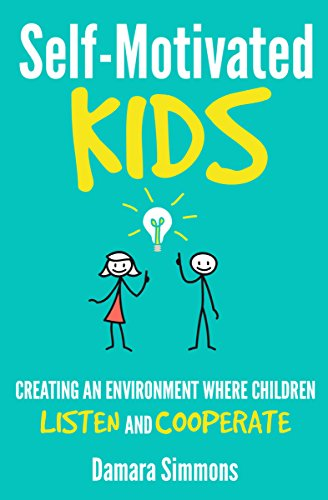 Self-Motivated Kids: Creating an Environment Where Children Listen and Cooperate cover