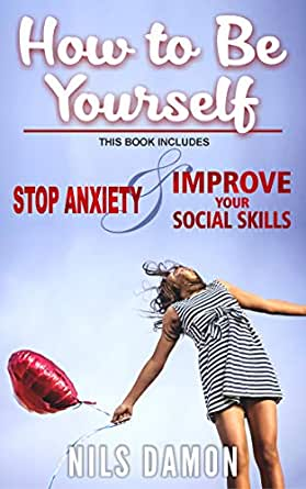 How to Be Yourself: this book includes: STOP ANXIETY ...