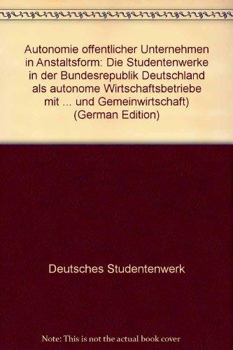 Autonomie öffentlicher Unternehmen in Anstaltsform: Die Studentenwerke in der Bundesrepublik Deutschland als autonome Wirtschaftsbetriebe mit ... und Gemeinwirtschaft) (German Edition)