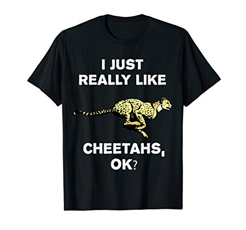 I Just Really Like Cheetahs OK? Funny Safari Trip T-Shirt