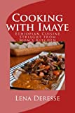 Cooking With Imaye: Ethiopian Cuisine Straight from Mom s Kitchen