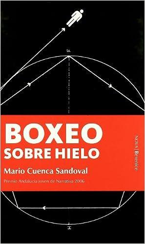 Boxeo sobre hielo: Amazon.es: Mario Cuenca Sandoval: Libros