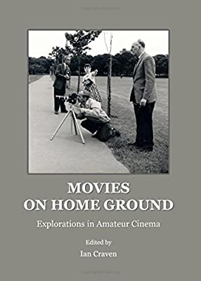 Movies on Home Ground: Explorations in Amateur Cinema: Ian
