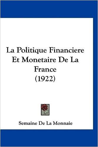 Livres gratuits en ligne La Politique Financiere Et Monetaire de La France (1922) pdf