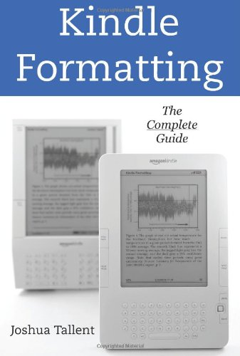Kindle Formatting: The Complete Guide To Formatting Books For The Amazon Kindle ebook