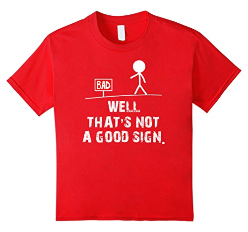 - Kids Well That's not a good sign T Shirt funny sarcastic gift tee 12 Red