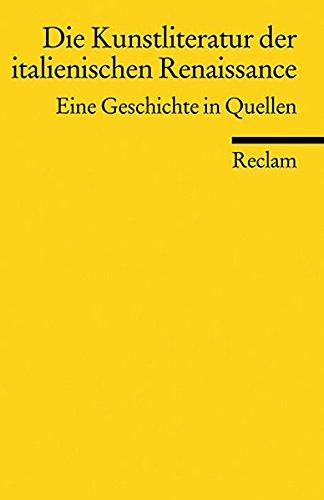 Die Kunstliteratur der italienischen Renaissance. Eine Geschichte in Quellen.