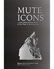 Mute Icons: & Other Dichotomies on the Real in Architecture